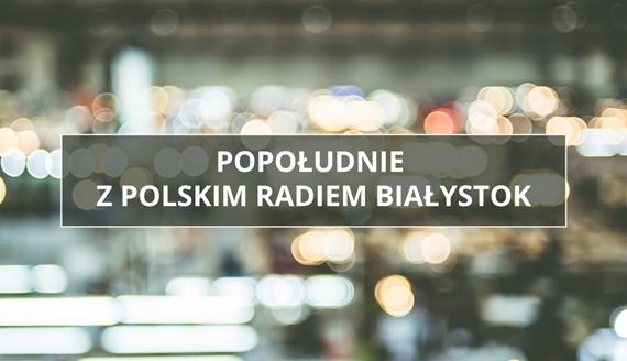 Strona audycji: Popołudnie z Polskim Radiem Białystok