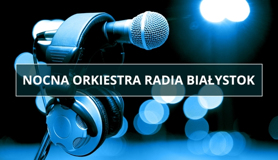 Strona audycji: Nocna Orkiestra Radia Białystok
