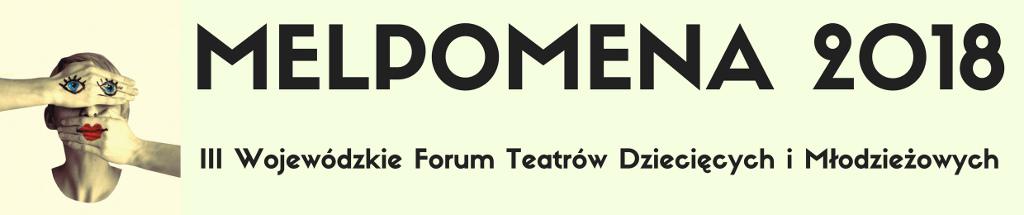 III Wojewódzkie Forum Teatrów Dziecięcych i Młodzieżowych - Melpomena 2018, źródło: mat. org.