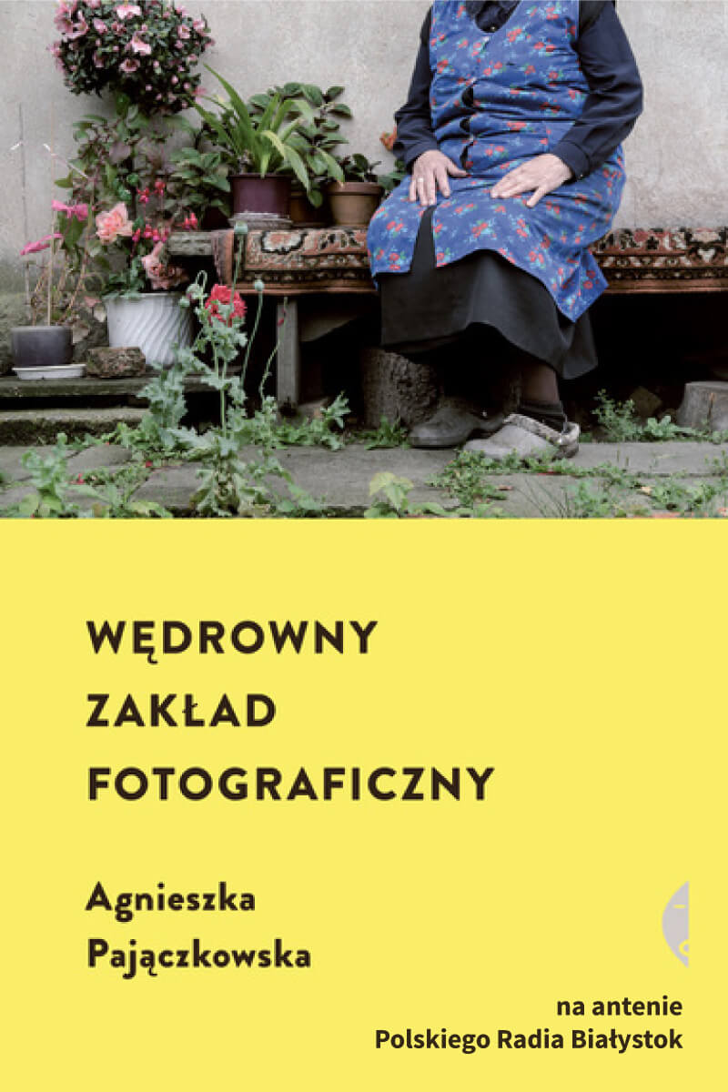 """""""Wędrowny zakład fotograficzny"""" Agnieszki Pajączkowskiej"""