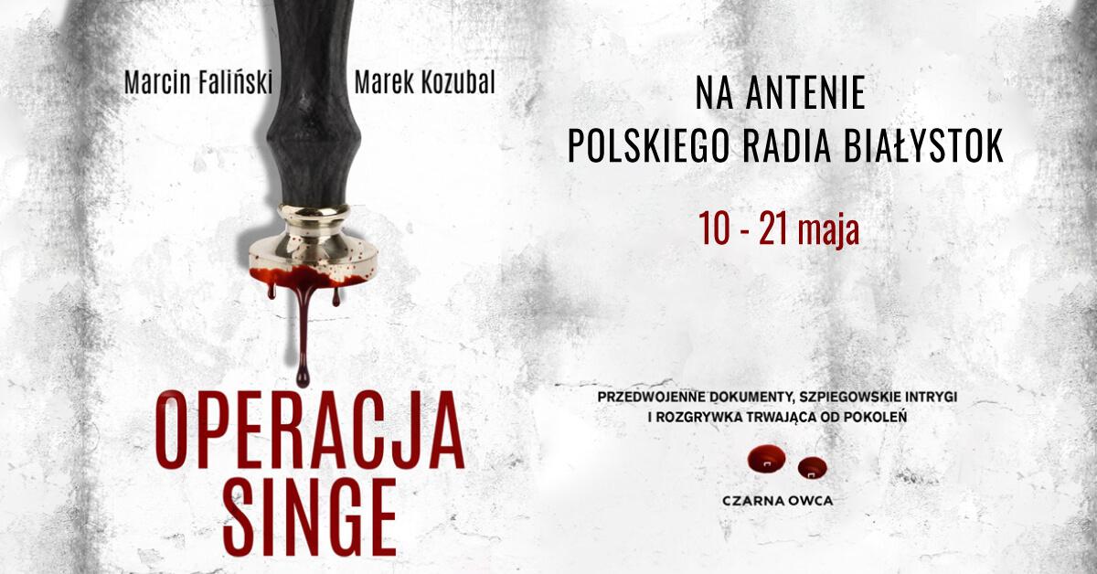 """W Polskim Radiu Białystok najnowsza powieść Marcina Falińskiego i Marka Kozubala – """"Operacja Singe"""". Codziennie, od poniedziałku do piątku, do 21 maja, o godz. 9.40 i 22.50."""