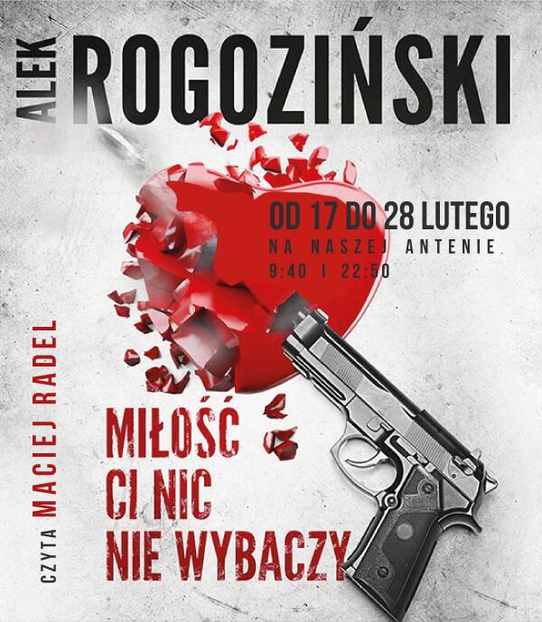 """""""Miłość Ci nic nie wybaczy"""" Alek Rogoziński"""