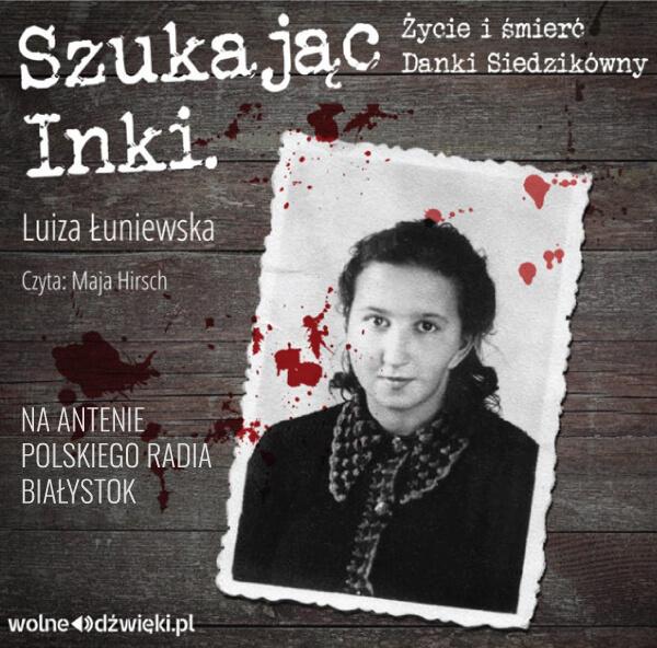 """""""Szukając Inki. Życie i śmierć Danki Siedzikówny"""" Luiza Łuniewska"""
