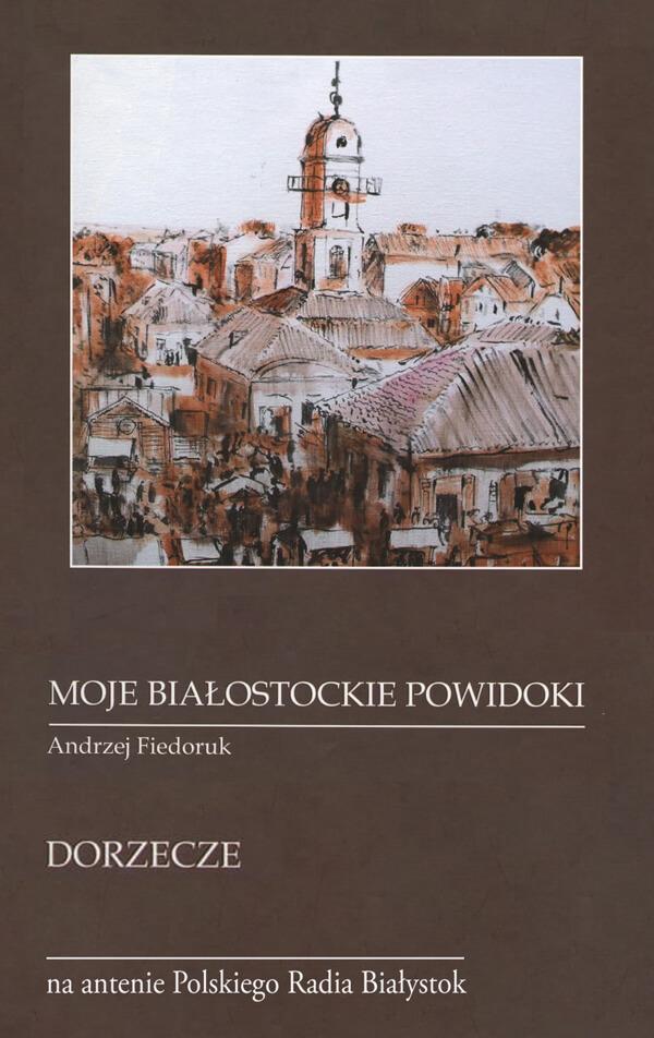 """""""Moje białostockie powidoki"""" Andrzeja Fiedoruka"""