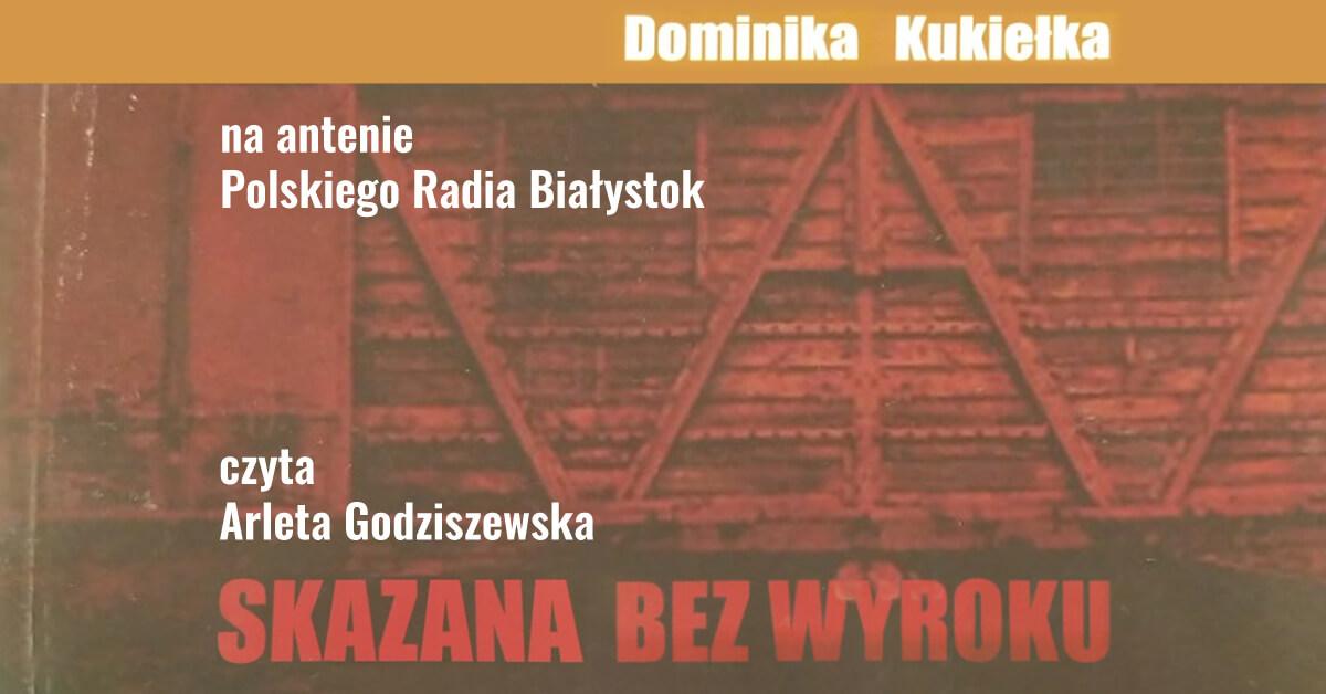 Fragmenty wspomnień Dominiki Kukiełki, wywiezionej w czasie ostatniej wojny do Kazachstanu, gdzie spędziła pięć lat. Od poniedziałku do piątku, o 9.40 i 22.50 na antenie Polskiego Radia Białystok.